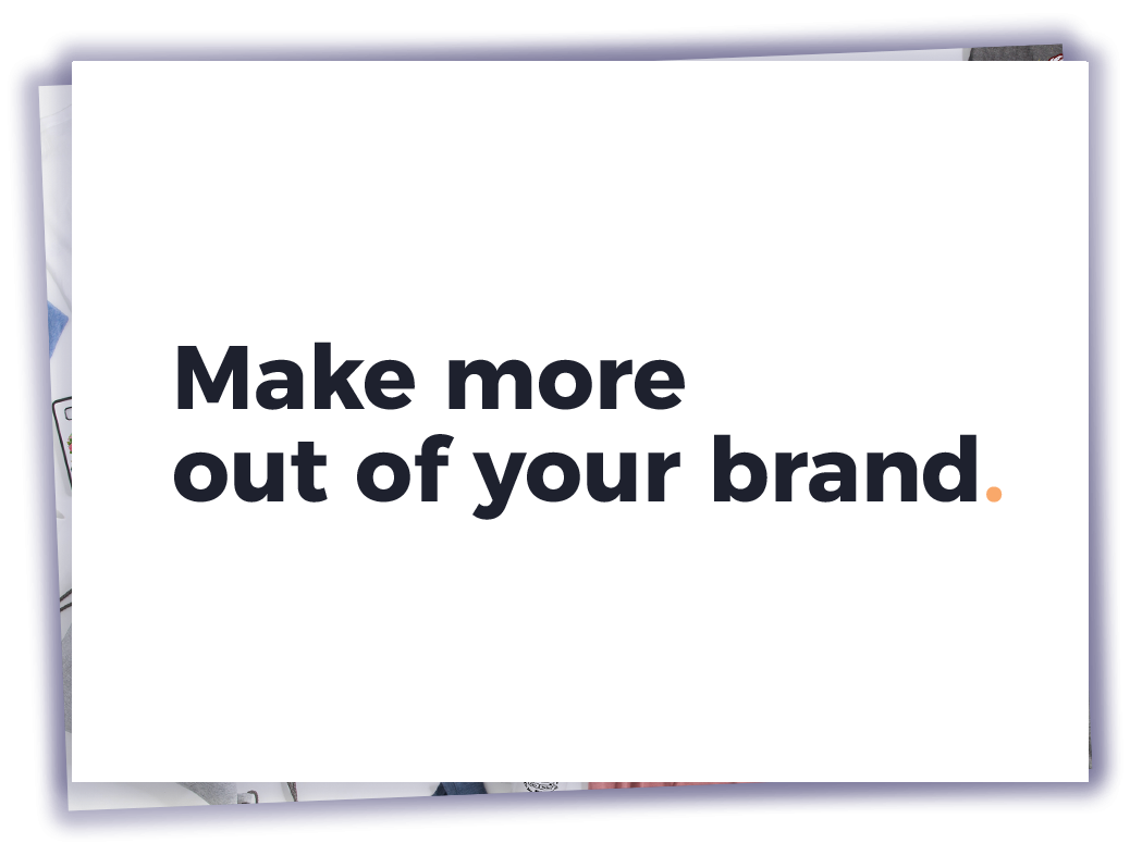 Make more out of your Brand.