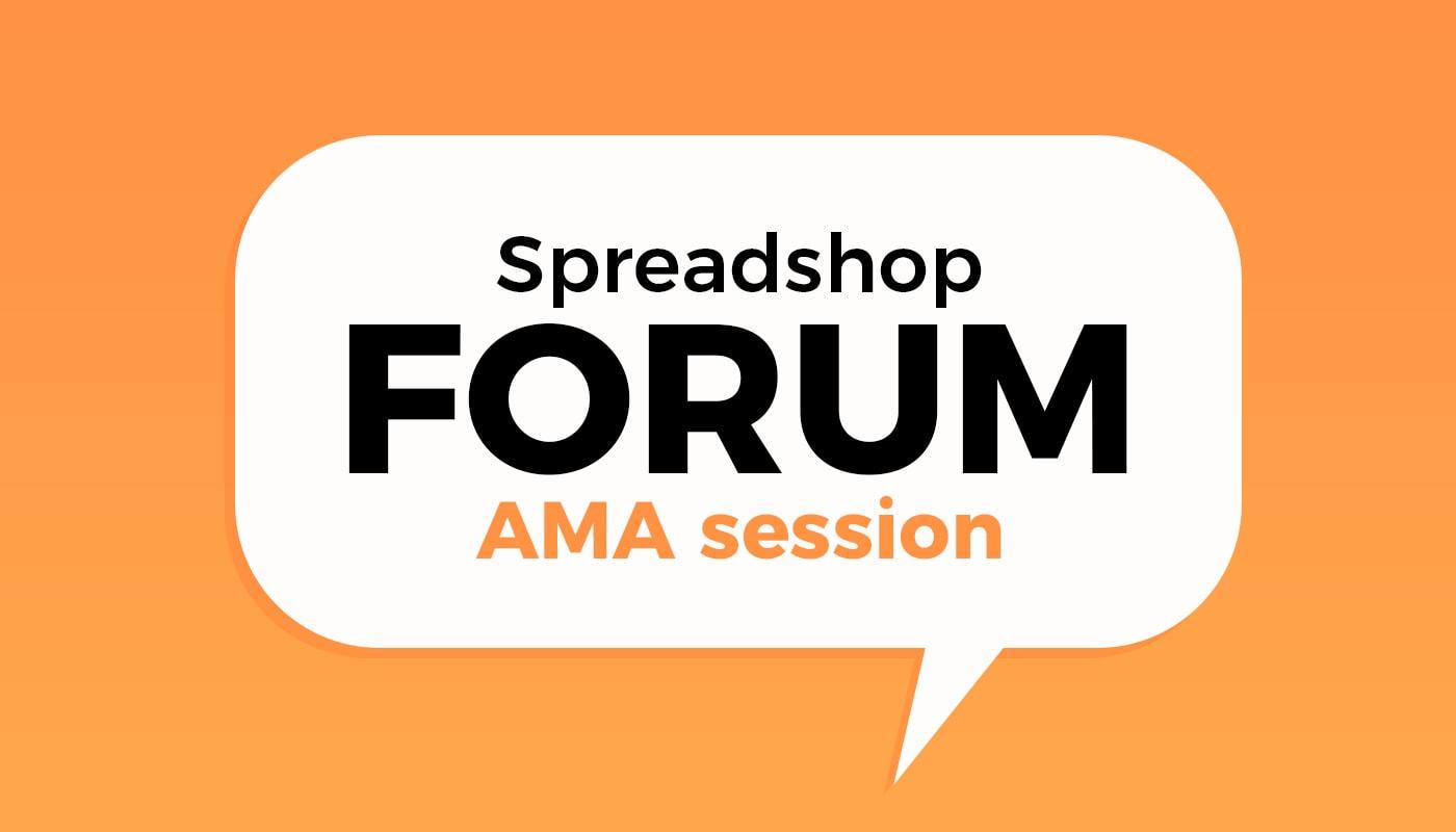 Participate in the Spreadshop Forum AMA
