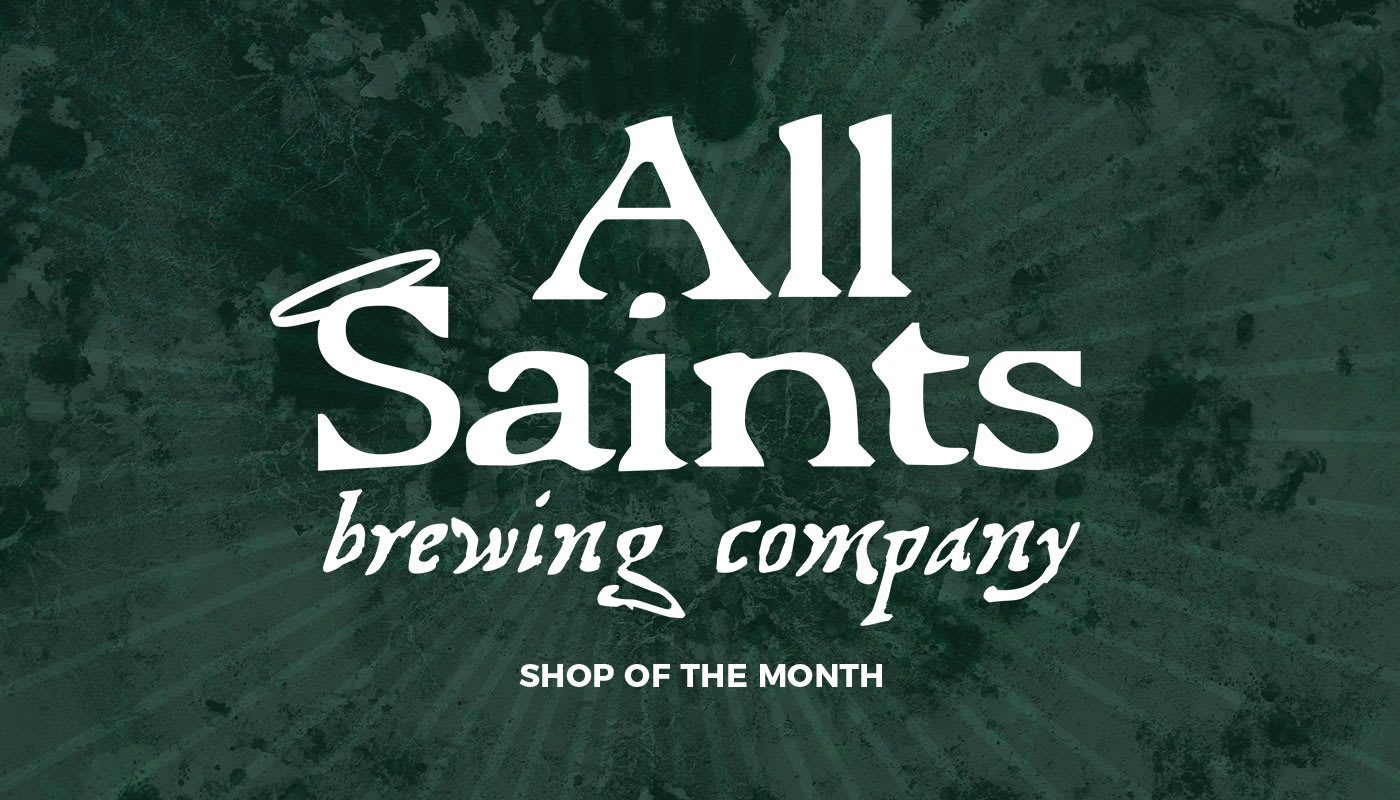 Heavenly Hops: Meet Shop of the Month All Saints Brewing
