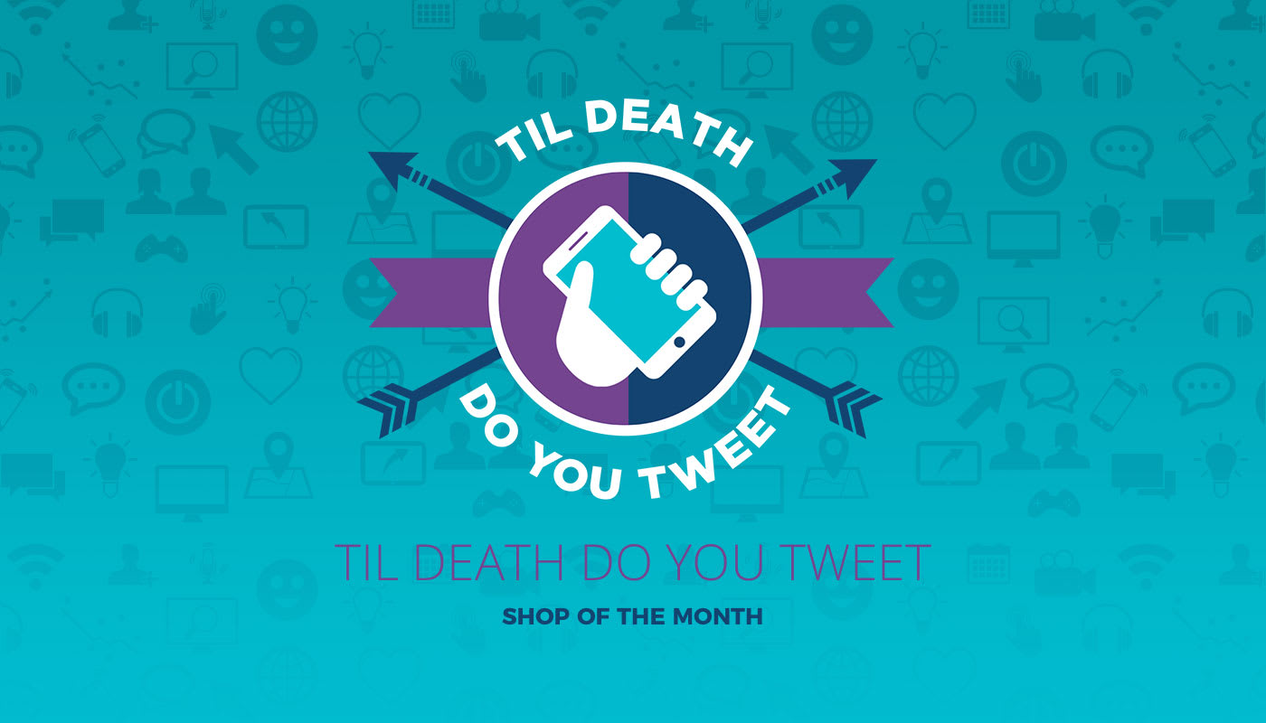 Shop of the Month January 2020 – 'Til Death Do You Tweet