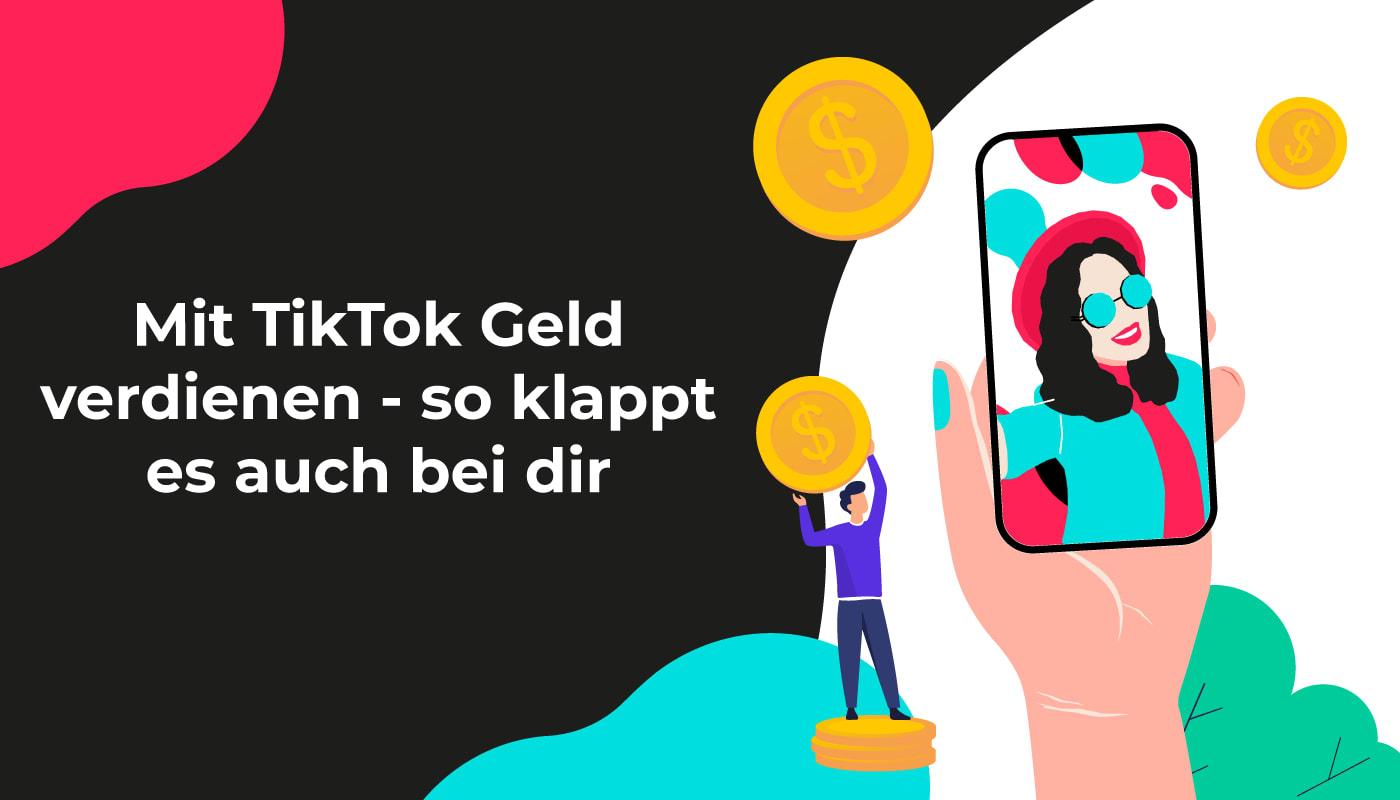 Mit TikTok Geld verdienen – so klappt es auch bei Dir