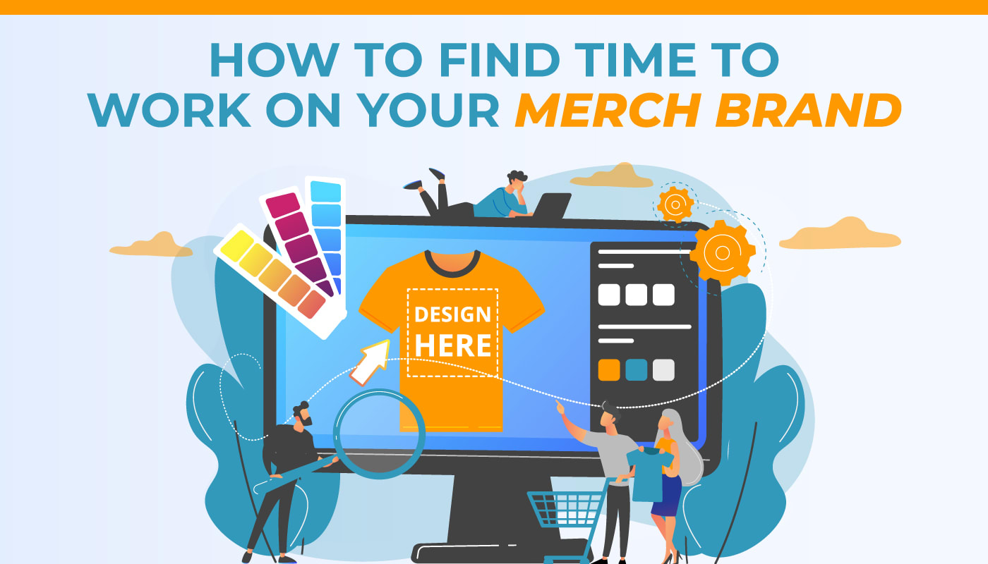 How to Find Time to Work on Your Merch Brand