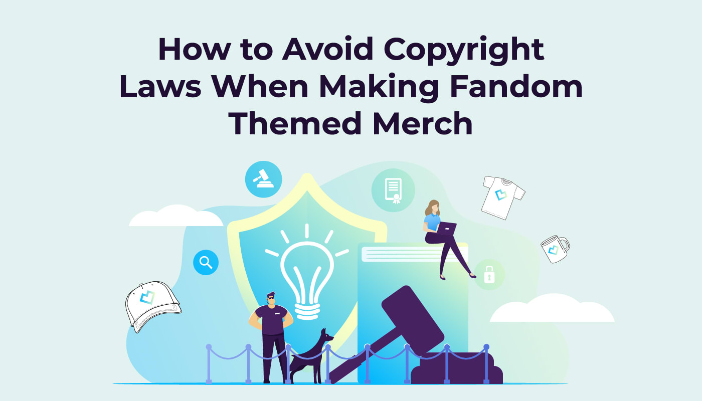 How to Avoid Copyright Laws When Making Fandom Themed Merch