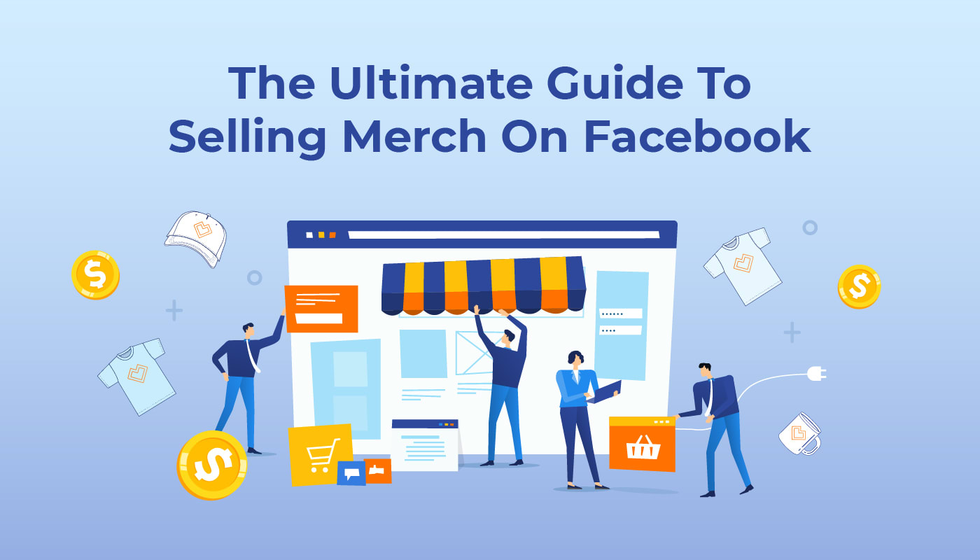 The Ultimate Guide To Selling Merch On Facebook
