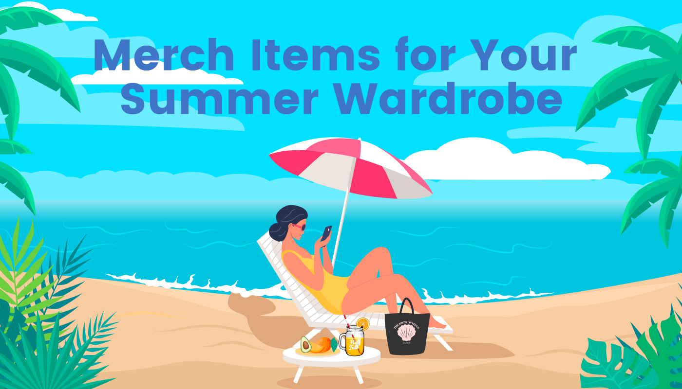 Merch Items For Your Summer Wardrobe