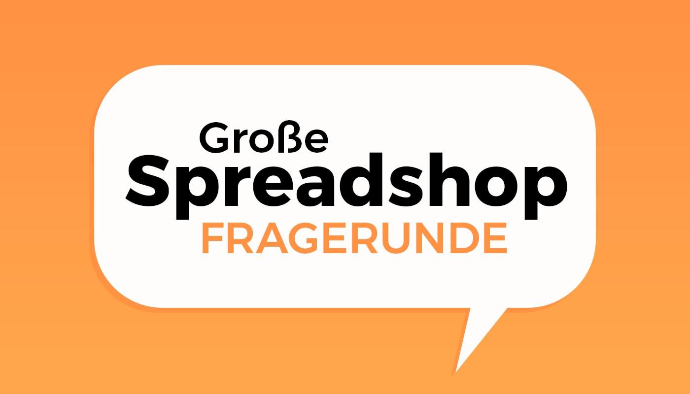 Große SpreadShop-Fragerunde
