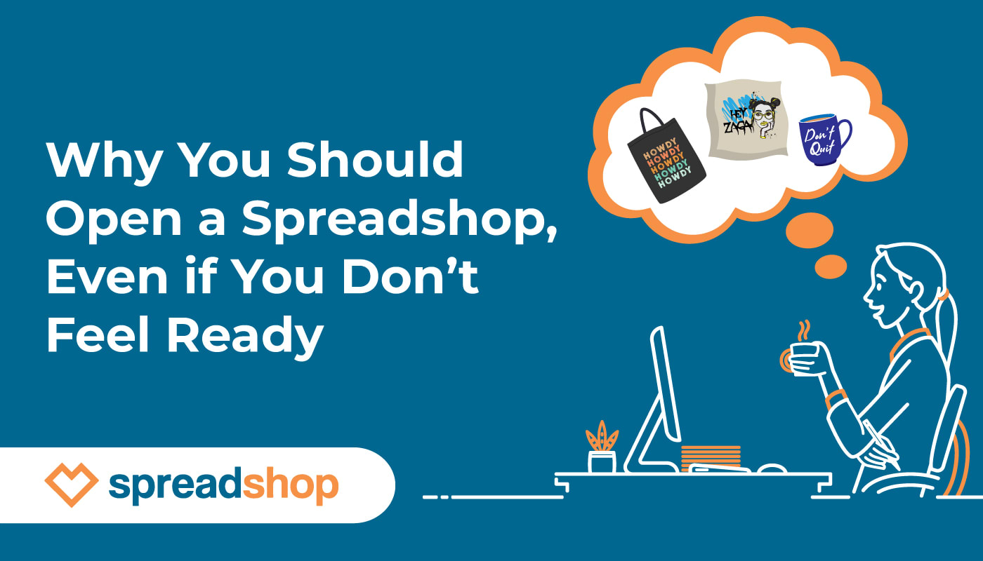 Why You Should Open a Spreadshop, Even if You Don't Feel Ready