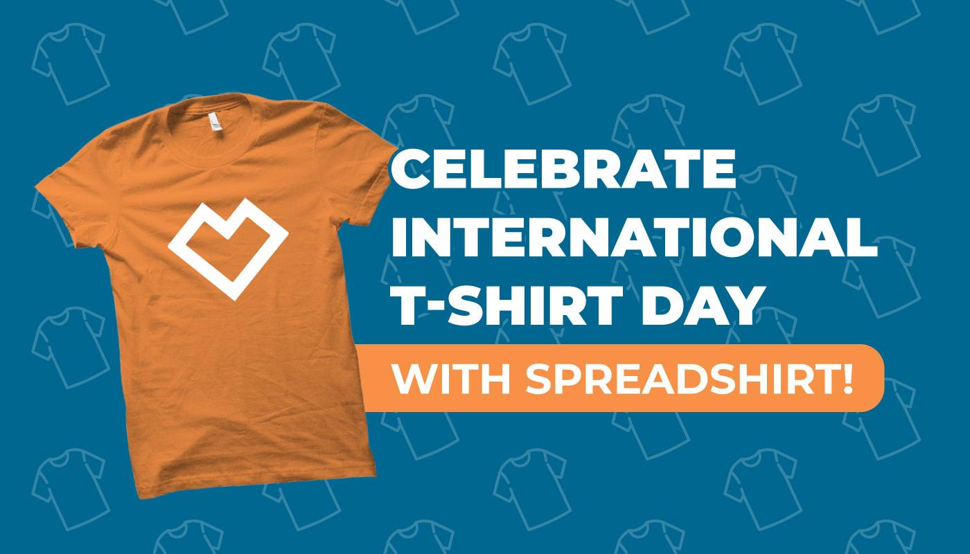Celebrate International T-Shirt Day With Spreadshop!