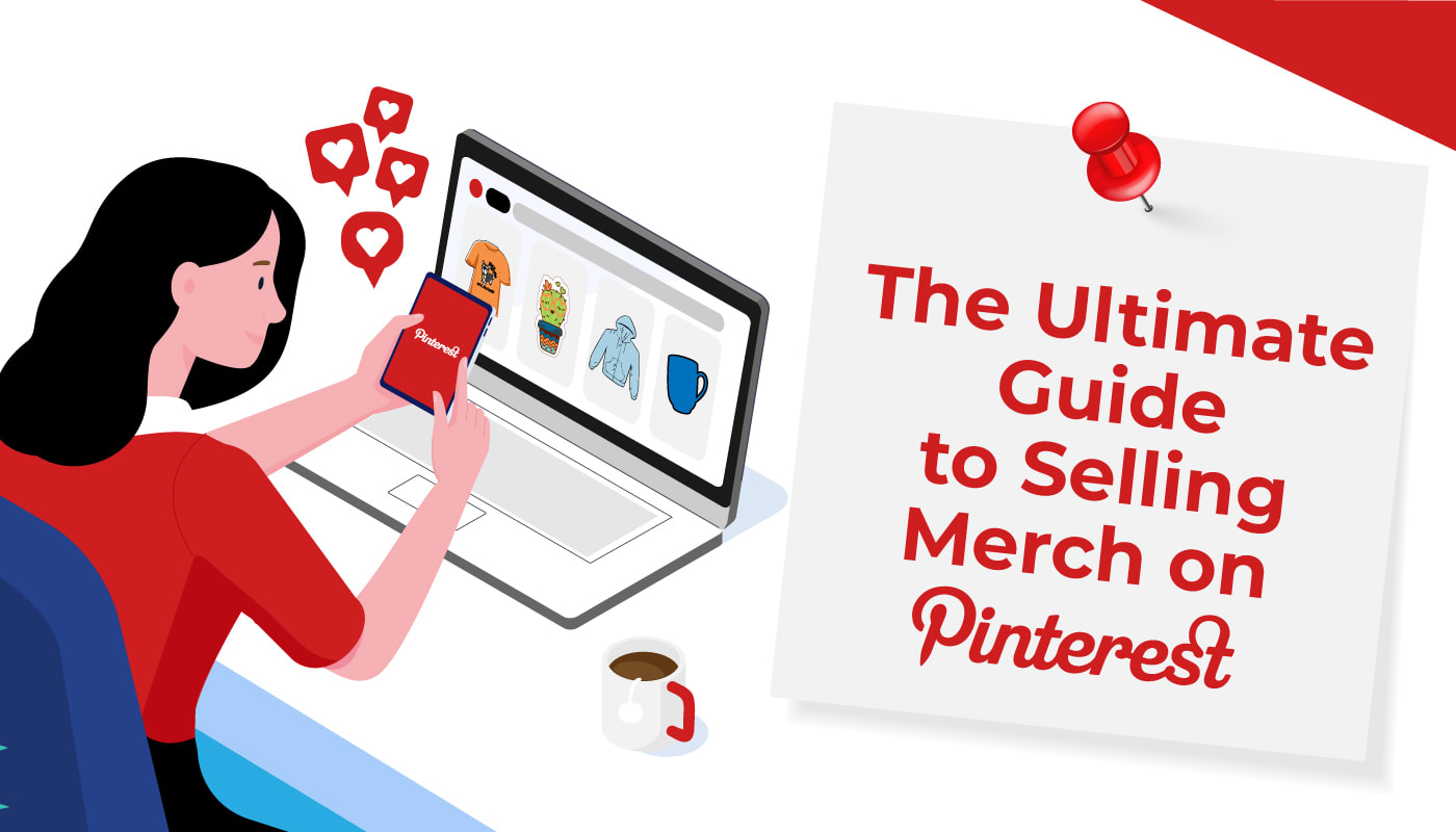 The Ultimate Guide to Selling Merch on Pinterest