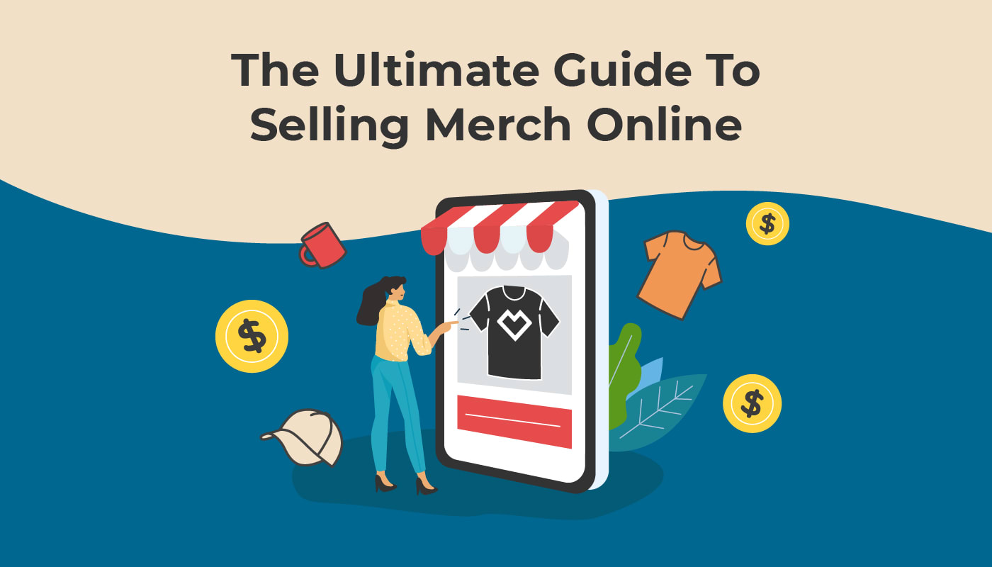 The Ultimate Guide to Selling Merch Online