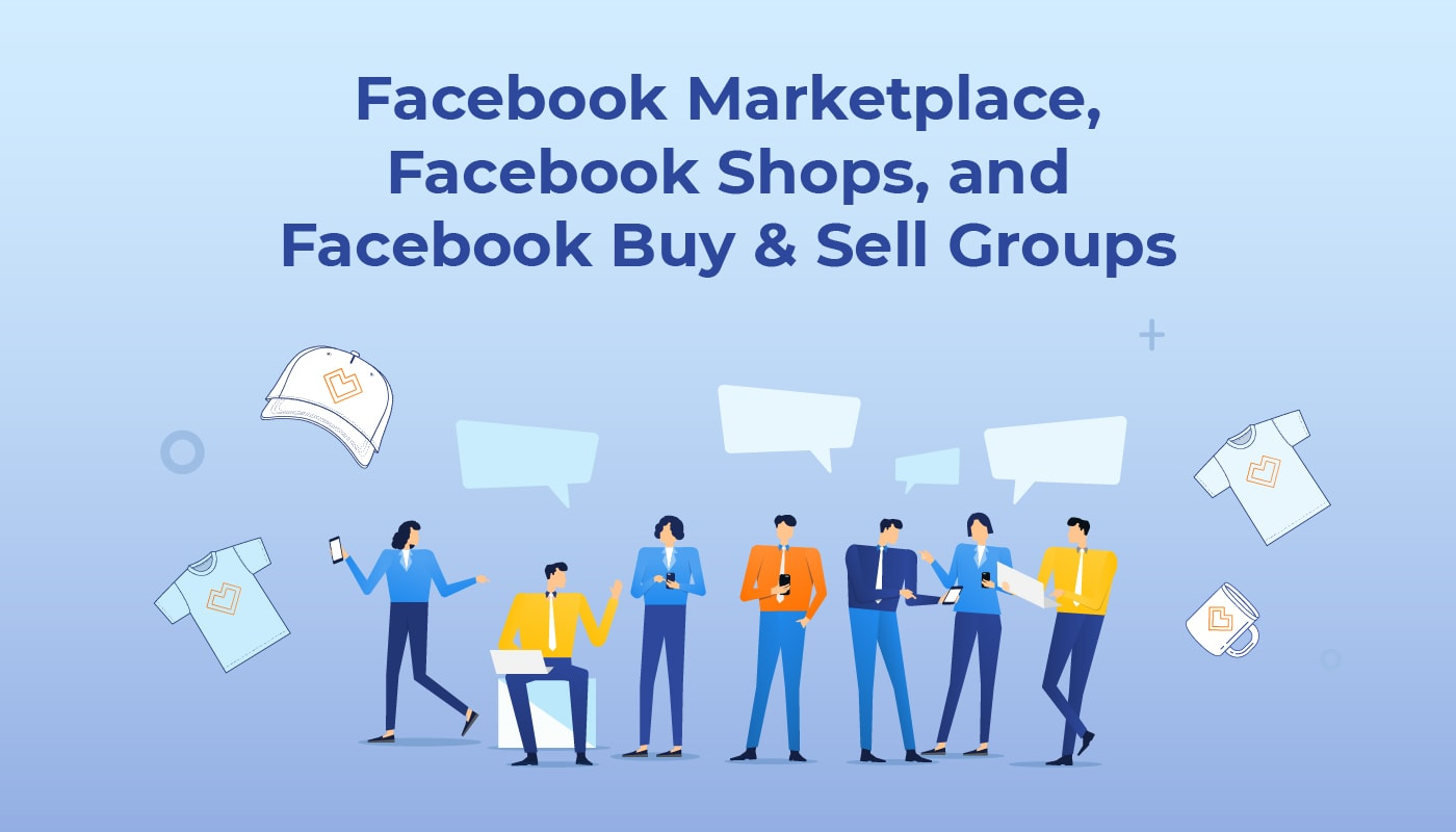 Facebook Marketplace, Shops, and Buy & Sell Groups