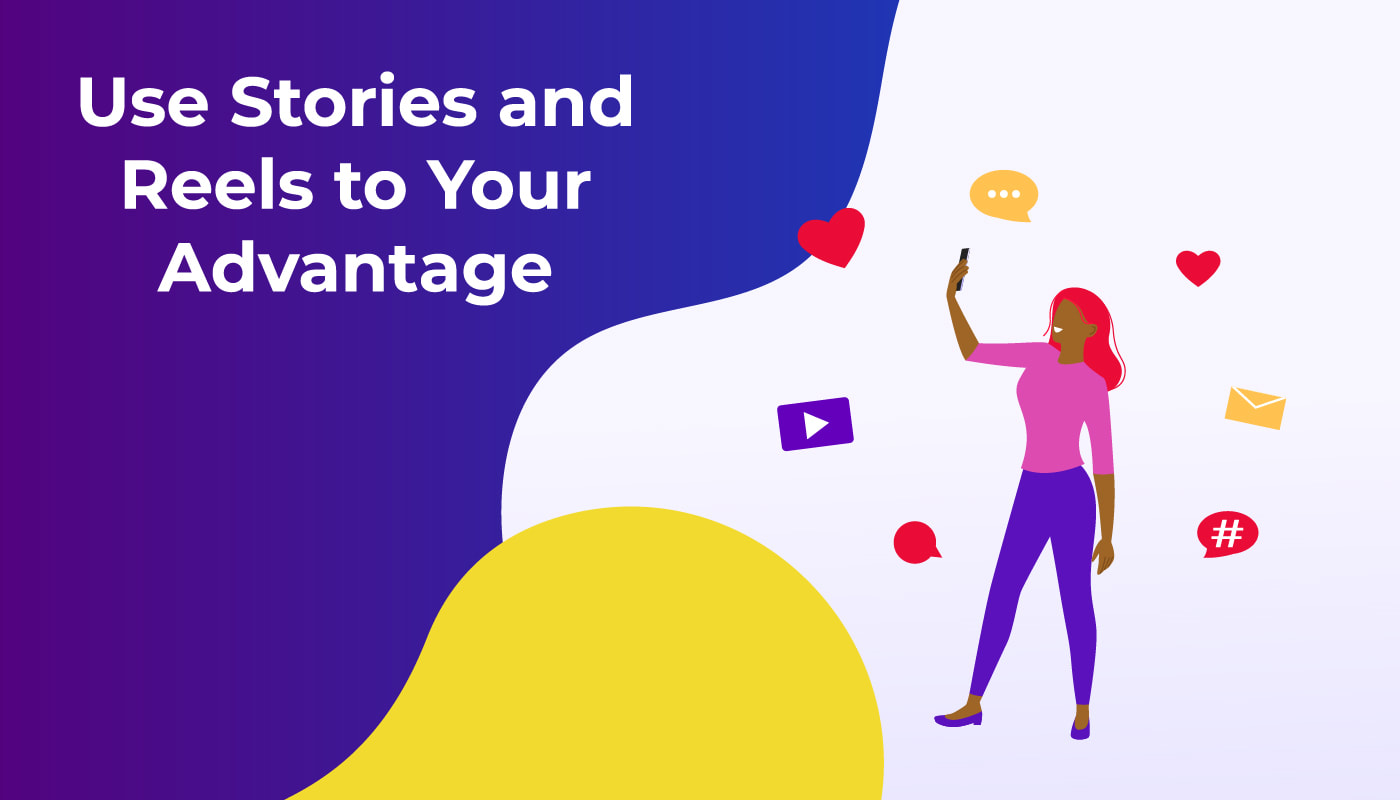 Use Stories and Reels