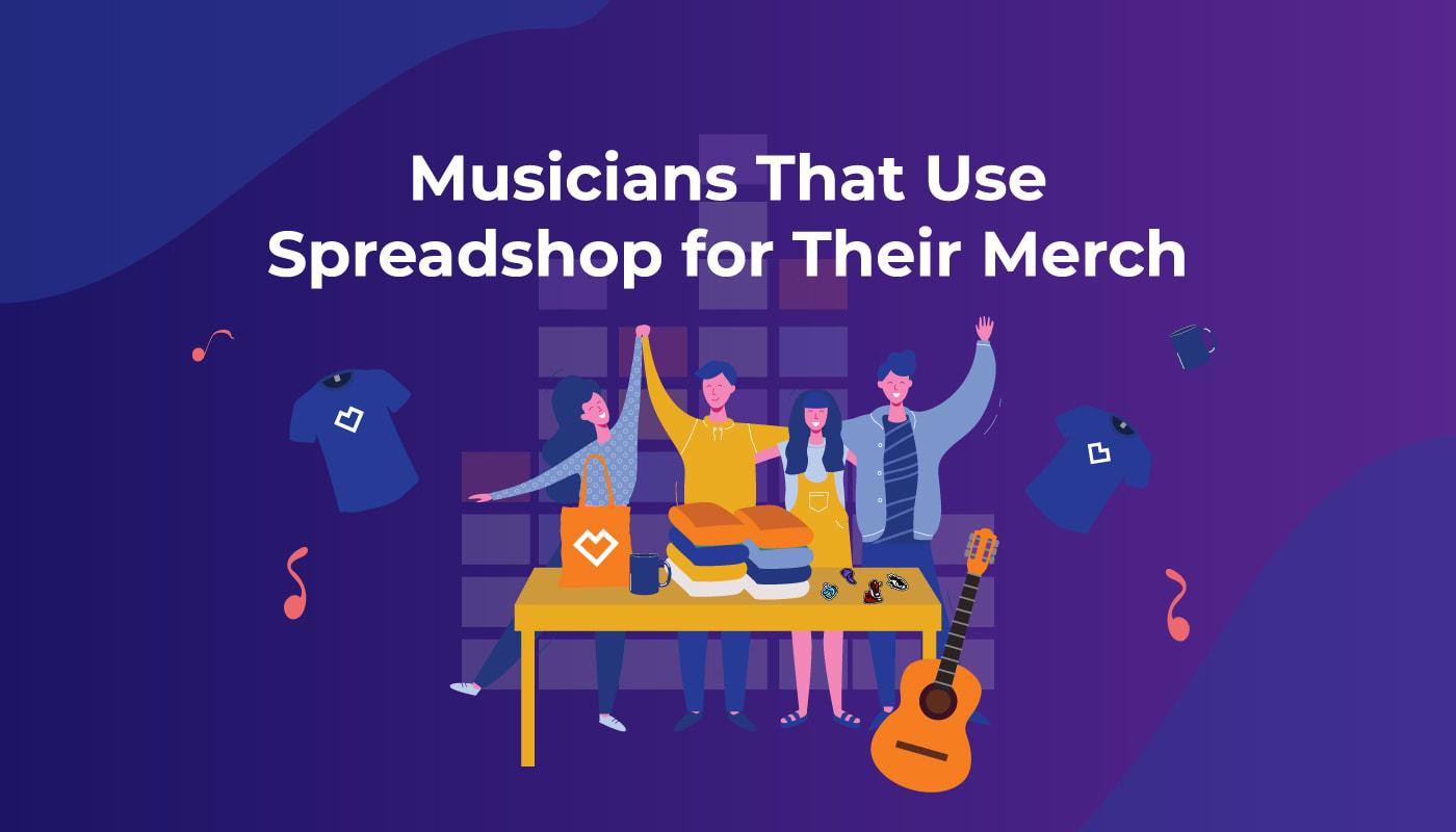 Musicians That Use Spreadshopfor Their Merch