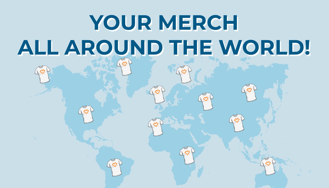 Your Merch All Around the World!