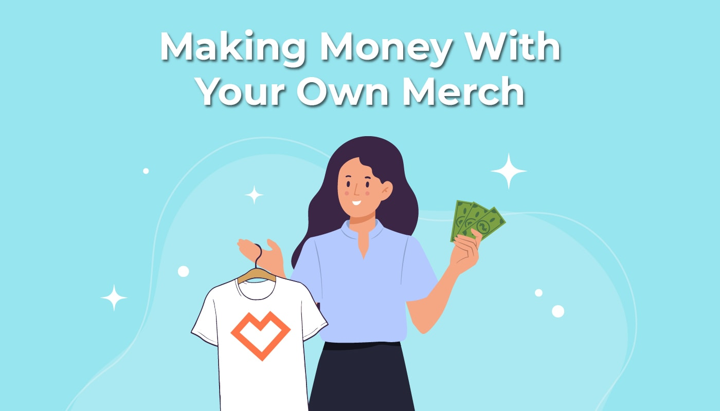 Making Money With Your Own Merch