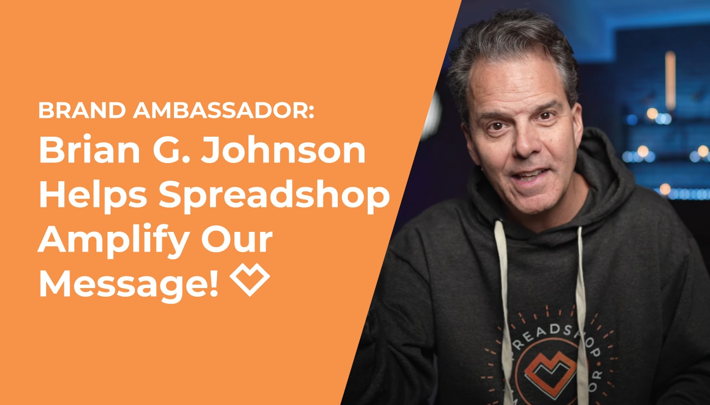 Brian G. Johnson Helps Spreadshop Amplify Our Message!