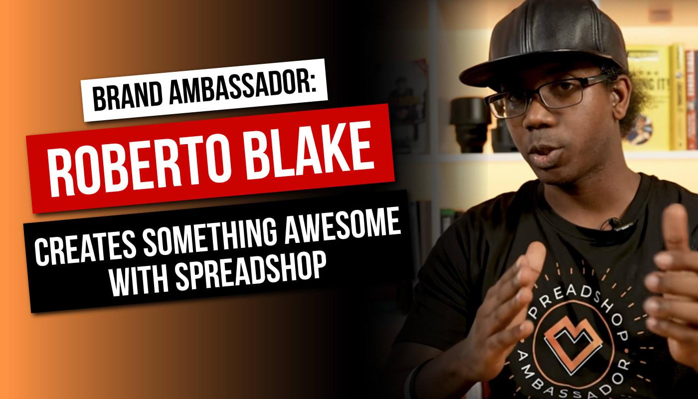 Roberto Blake Creates Something Awesome with Spreadshop