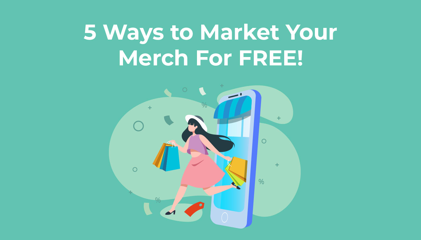 5 Ways to Market Your Merch for FREE!